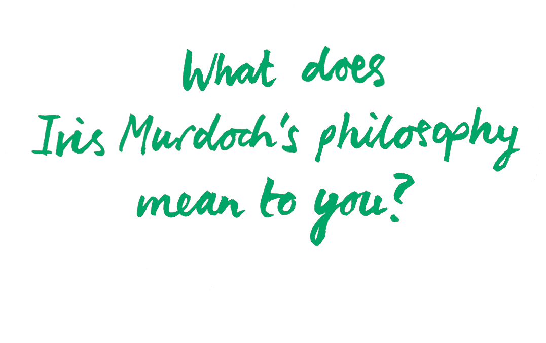 does Iris Murdoch's philosophy mean to you?