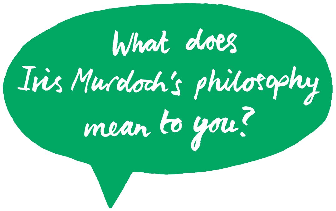 What does Iris Murdoch's philosophy mean to you?